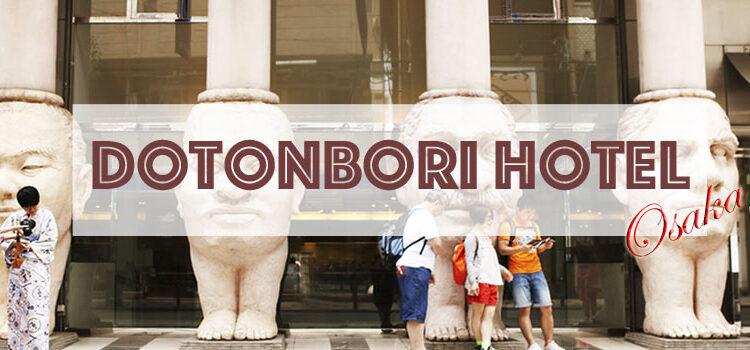 Dotonbori Hotel Osaka |โรงแรม โอซาก้า | โรงแรมนัมบะ|ที่พัก โอซาก้า | เที่ยวญี่ปุ่นด้วยตัวเอง |backpack
